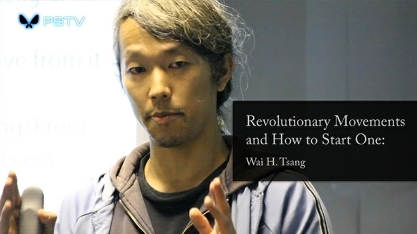 Paradigm Shift TV, Wai H. Tsang, Revolutionary Movements and How to Start One